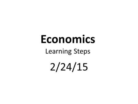 Economics Learning Steps 2/24/15. Complete SSEMA3 Fiscal Policy Post Quiz & SSEIN1-3 Pre. Quiz.