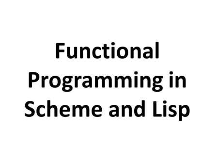 Functional Programming in Scheme and Lisp.