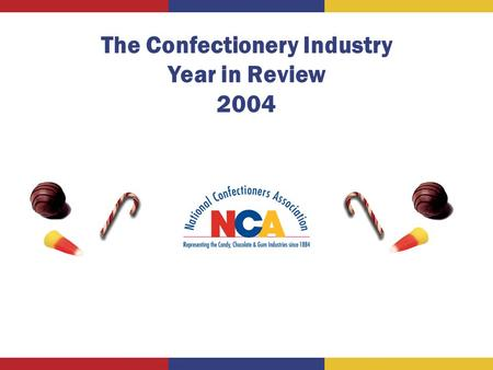 The Confectionery Industry Year in Review 2004. CategoryRetail Sales Manf. Sales % Lb. Sales % Total$26.3 Billion $17.1 billion +2.3%7.2 Billion +1.9%