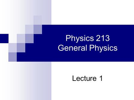 Physics 213 General Physics Lecture 1. Today Syllabus Administrative details Class Overview Introduction to Electricity and Magnetism Static electric.