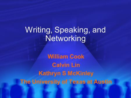 Writing, Speaking, and Networking William Cook Calvin Lin Kathryn S McKinley The University of Texas at Austin.
