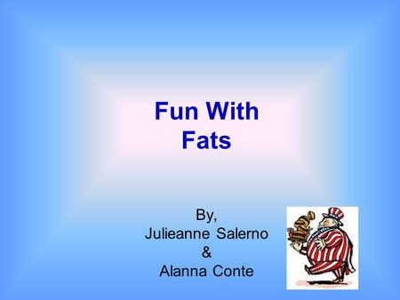 Fun With Fats By, Julieanne Salerno & Alanna Conte.