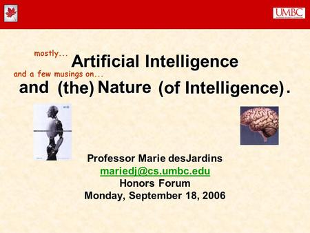 Artificial Intelligence and Nature. Professor Marie desJardins Honors Forum Monday, September 18, 2006 mostly...