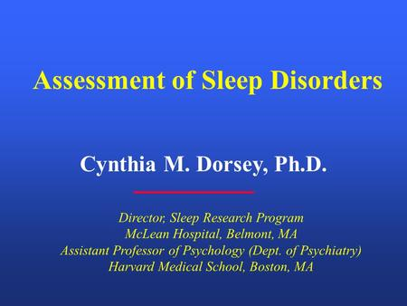 Cynthia M. Dorsey, Ph.D. Director, Sleep Research Program McLean Hospital, Belmont, MA Assistant Professor of Psychology (Dept. of Psychiatry) Harvard.