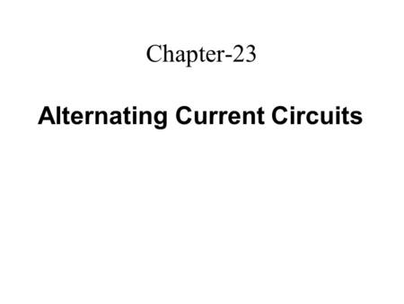 Chapter-23 Alternating Current Circuits. AC Circuits All the equipment in this operating room use alternating current circuits.