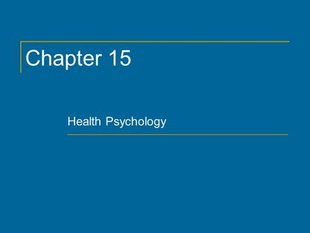 Chapter 15 Health Psychology. Copyright © 2011 by The McGraw-Hill Companies, Inc. All rights reserved. Chapter 15 2 Biopsychosocial Approach to Physical.