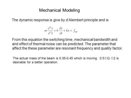 Mechanical Modeling The dynamic response is give by d'Alembert principle and is From this equation the switching time, mechanical bandwidth and and effect.