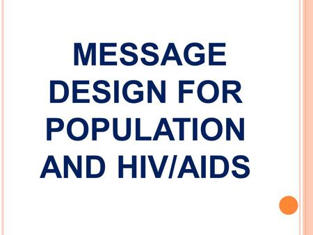 MESSAGE DESIGN FOR POPULATION AND HIV/AIDS. C LASS EXERCISE ON CREATIVE BRIEF (I NDIVIDUAL ) Develop a creative brief for a proposed campaign on child.