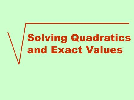 Solving Quadratics and Exact Values. Solving Quadratic Equations by Factoring Let's solve the equation First you need to get it in what we call quadratic.