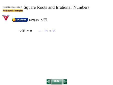 81 = 9 81 = 9 2 COURSE 2 LESSON 8-5 Simplify 81. 8-5 Square Roots and Irrational Numbers.