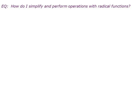 EQ: How do I simplify and perform operations with radical functions?