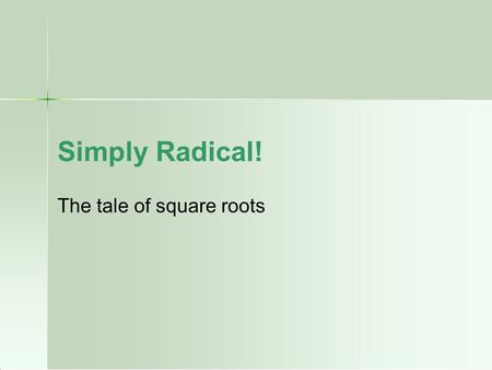 Simply Radical! The tale of square roots. Solve the following root: