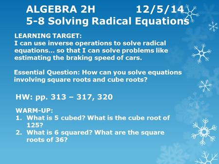 ALGEBRA 2H12/5/14 5-8 Solving Radical Equations LEARNING TARGET: I can use inverse operations to solve radical equations… so that I can solve problems.