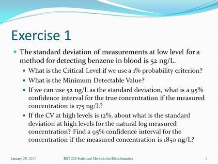 Exercise 1 The standard deviation of measurements at low level for a method for detecting benzene in blood is 52 ng/L. What is the Critical Level if we.