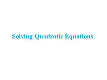 Solving Quadratic Equations. Solving by Factoring.