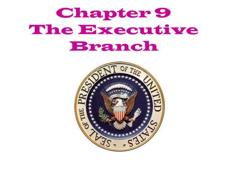 Chapter 9 The Executive Branch Executive Branch President is the head of the branch to execute or carry out laws.