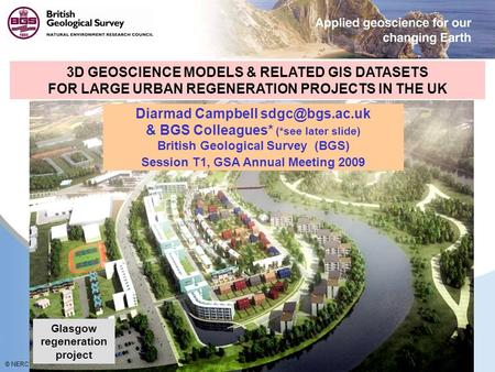 © NERC All rights reserved 3D GEOSCIENCE MODELS & RELATED GIS DATASETS FOR LARGE URBAN REGENERATION PROJECTS IN THE UK Glasgow regeneration project Diarmad.