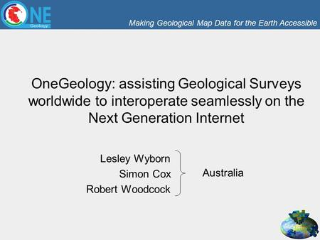 Making Geological Map Data for the Earth Accessible OneGeology: assisting Geological Surveys worldwide to interoperate seamlessly on the Next Generation.