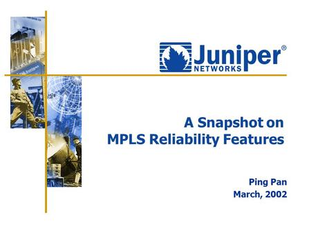 A Snapshot on MPLS Reliability Features Ping Pan March, 2002.