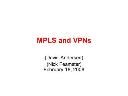 MPLS and VPNs (David Andersen) (Nick Feamster) February 18, 2008.
