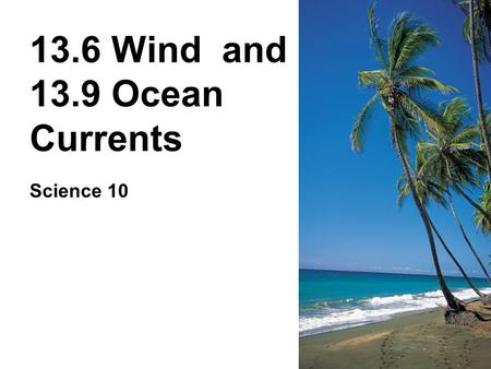 13.6 Wind and 13.9 Ocean Currents Science 10. A Little Background … Atmospheric Pressure is the force of the air pressing down on the earth's surface.