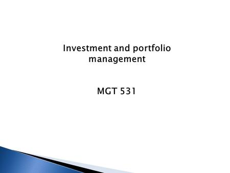 Investment and portfolio management MGT 531. Investment and portfolio management  MGT 531.
