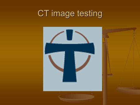 "CT image testing. What is a CT image? CT= computed tomography CT= computed tomography Examines a person in ""slices"" Examines a person in ""slices"" Creates."