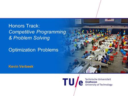 Honors Track: Competitive Programming & Problem Solving Optimization Problems Kevin Verbeek.