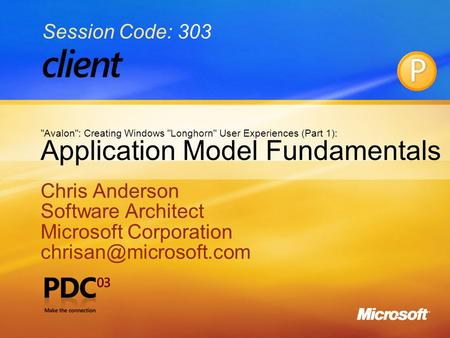 1 Application Model Fundamentals Chris Anderson Software Architect Microsoft Corporation Chris Anderson Software Architect Microsoft.