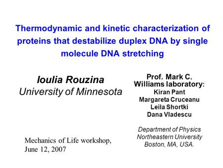 Thermodynamic and kinetic characterization of proteins that destabilize duplex DNA by single molecule DNA stretching Prof. Mark C. Williams laboratory.