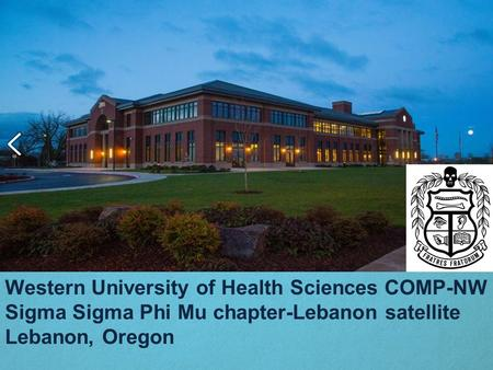 Western University of Health Sciences COMP-NW Sigma Sigma Phi Mu chapter-Lebanon satellite Lebanon, Oregon.