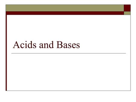Acids and Bases. Nevada State Standards  P.5.A.3. Students know materials can be classified by their observable physical and chemical properties.  N.8.B.2.