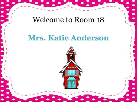Welcome to Room 18 Mrs. Katie Anderson. Meet the Teacher! From Lawrenceville, NJ University of Mary Washington Taught for 5 years in FCPS Recently 5 th.