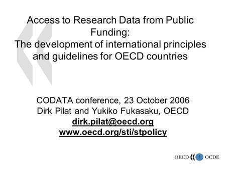1 Access to Research Data from Public Funding: The development of international principles and guidelines for OECD countries CODATA conference, 23 October.