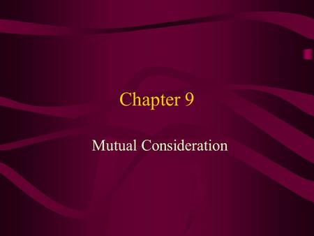 Chapter 9 Mutual Consideration. Consideration Main purpose of consideration is to distinguish between social promises and more serious transactions where.