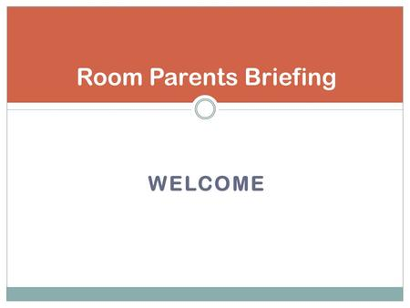 WELCOME Room Parents Briefing. What we cover today Room Parent role and responsibilities To dos Class parties & activities Major school activities & events.