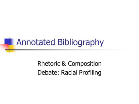 Annotated Bibliography Rhetoric & Composition Debate: Racial Profiling.
