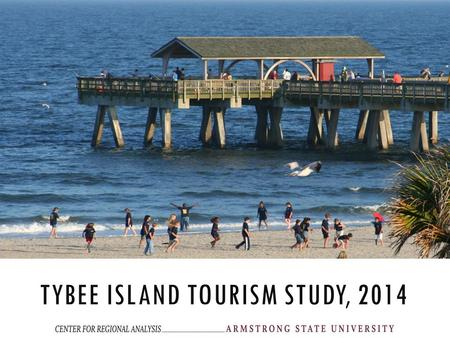 TYBEE ISLAND TOURISM STUDY, 2014. OUTLINE 1.Introduction 2.Survey of Tybee Island Visitors 3.Visitor Expenditure Patterns 4.Estimated Annual Visitation.
