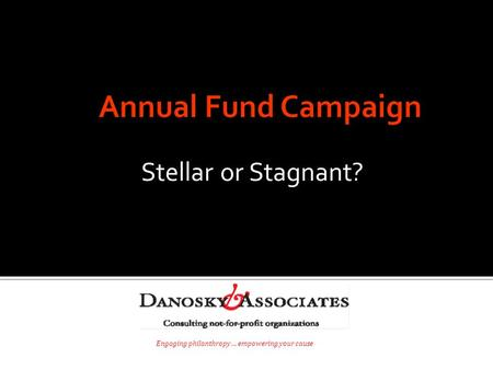 Engaging philanthropy … empowering your cause Stellar or Stagnant?
