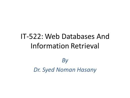 IT-522: Web Databases And Information Retrieval By Dr. Syed Noman Hasany.