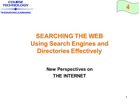 4 1 SEARCHING THE WEB Using Search Engines and Directories Effectively New Perspectives on THE INTERNET.