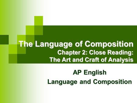 The Language of Composition Chapter 2: Close Reading: The Art and Craft of Analysis AP English Language and Composition.