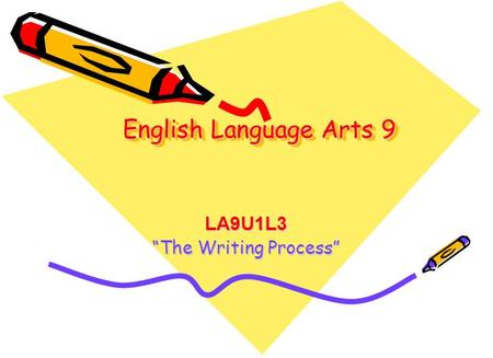 "English Language Arts 9 LA9U1L3 ""The Writing Process"""