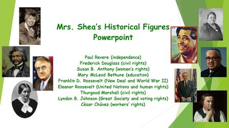 Mrs. Shea's Historical Figures Powerpoint Paul Revere (independence) Frederick Douglass (civil rights) Susan B. Anthony (women's rights) Mary McLeod Bethune.