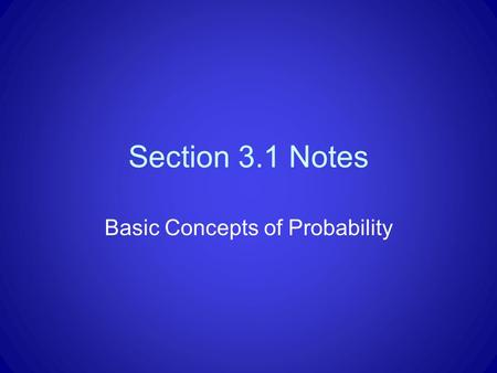 Section 3.1 Notes Basic Concepts of Probability. Probability Experiments A probability experiment is an action or trial through which specific results.