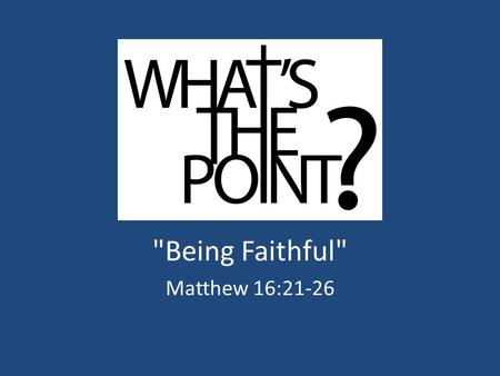 Being Faithful Matthew 16:21-26. The Plan Of Salvation Hear (Romans 10:17) Believe (Mark 16:16) Repent (Acts 2:38) Confess (Acts 8:37) Be Baptized (Acts.