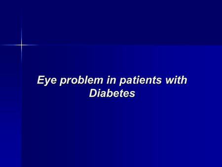 Eye problem in patients with Diabetes. Retina Cornea Lens Macula Optic Nerve DIFFERENT PARTS OF THE EYE.