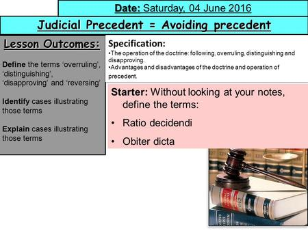 1 Judicial Precedent = Avoiding precedent Date: Date: Saturday, 04 June 2016 Lesson Outcomes: Define the terms 'overruling', 'distinguishing', 'disapproving'