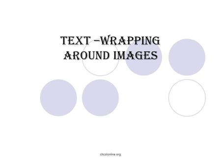 Chcslonline.org Text –wrapping around Images. chcslonline.org To wrap text around an image, lets set up a style in our style sheet. open a new notepad.