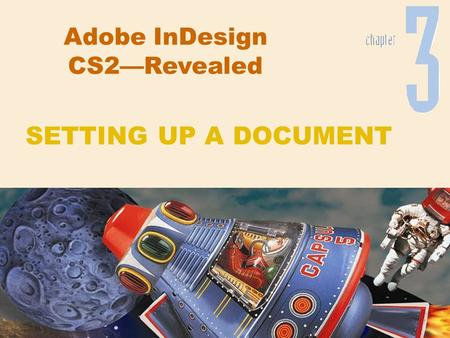 Adobe InDesign CS2—Revealed SETTING UP A DOCUMENT.
